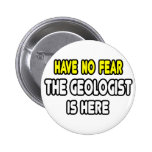 Have No Fear, The Geologist Is Here Pinback Buttons