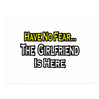 Have No Fear...The Girlfriend Is Here Postcard