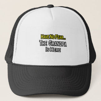 Have No Fear...The Grandpa Is Here Trucker Hat