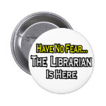 Have No Fear, The Librarian Is Here Pinback Buttons