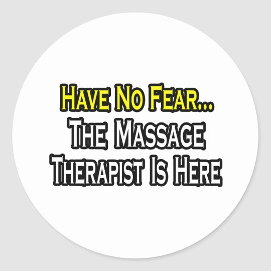 Have No Fear, The Massage Therapist Is Here Classic Round Sticker