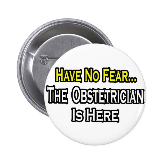 Have No Fear, The Obstetrician Is Here 6 Cm Round Badge