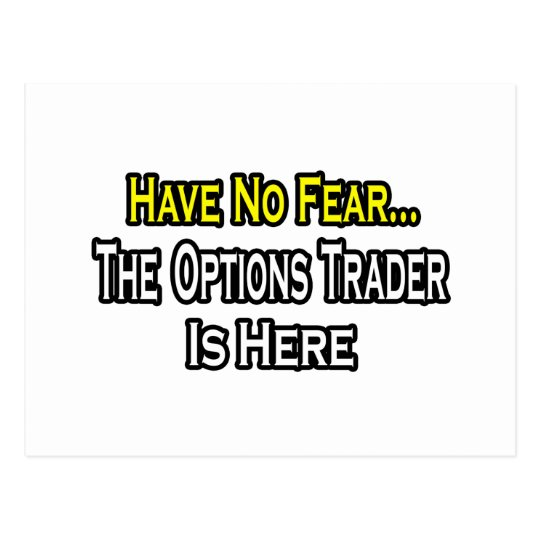 Have No Fear, The Options Trader Is Here Postcard