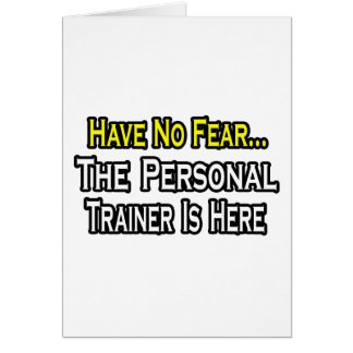 Have No Fear, The Personal Trainer Is Here Card