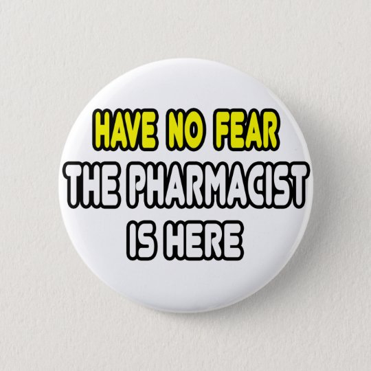 Have No Fear, The Pharmacist Is Here 6 Cm Round Badge