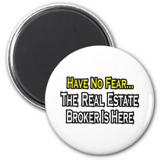 Have No Fear, The Real Estate Broker Is Here Fridge Magnets