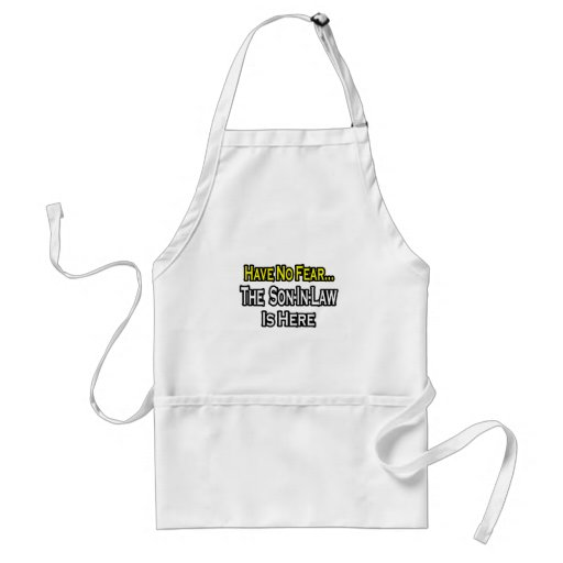Have No Fear...The Son-In-Law Is Here Aprons