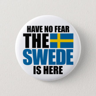 Have No Fear, The Swede Is Here 6 Cm Round Badge