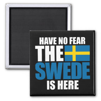 Have No Fear, The Swede Is Here Magnet