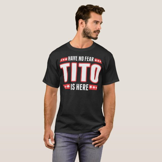 Have No Fear Tito Is Here T-Shirt