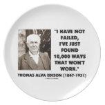 Have Not Failed Found 10,000 Ways That Won't Work