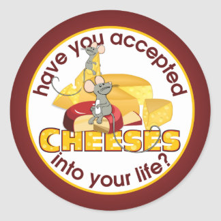 Have You Accepted Cheeses? Classic Round Sticker