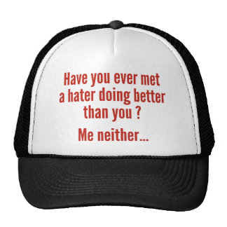 Have You Ever Met A Hater Doing Better Than You ? Mesh Hat