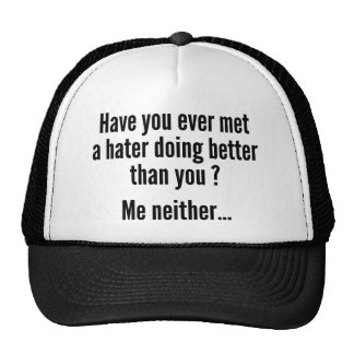 Have You Ever Met A Hater Doing Better Than You ? Hat