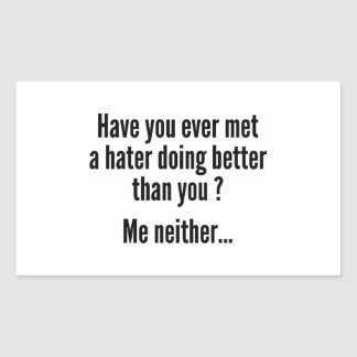 Have You Ever Met A Hater Doing Better Than You ? Rectangular Sticker
