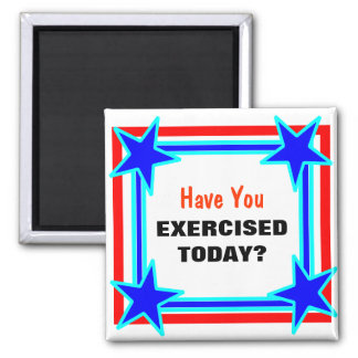 Have You Exercised Today Bright Star Tacky Square Magnet