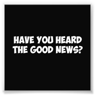 Have You Heard the Good News? Photo Art