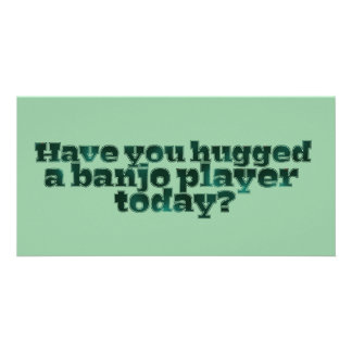 Have You Hugged a Banjo Player Today Personalized Photo Card