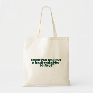 Have You Hugged a Banjo Player Today? Tote Bags