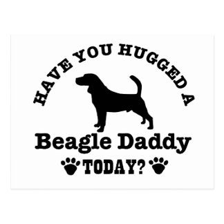 Have You Hugged A Beagle daddy Today Postcard