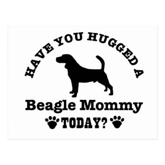 Have You Hugged A Beagle Mommy Today Postcard