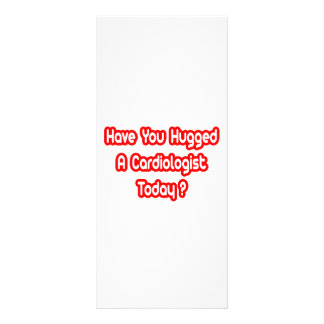 Have You Hugged A Cardiologist Today? Custom Rack Cards