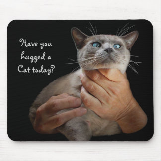 Have you hugged a Cat today? Mousepad