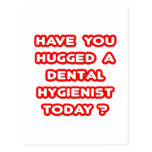 Have You Hugged A Dental Hygienist Today? Post Card