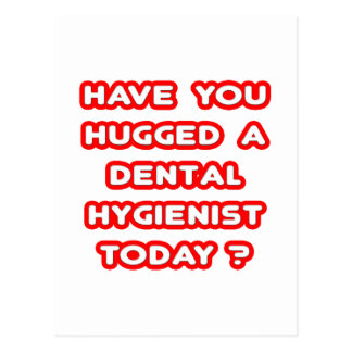 Have You Hugged A Dental Hygienist Today? Postcard