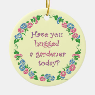 Have You Hugged A Gardener Today? Christmas Ornament
