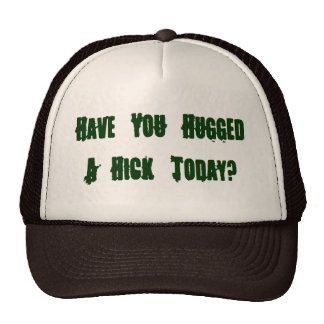 Have You Hugged A Hick Today? Cap