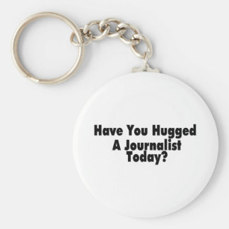 Have You Hugged A Journalist Today Basic Round Button Key Ring