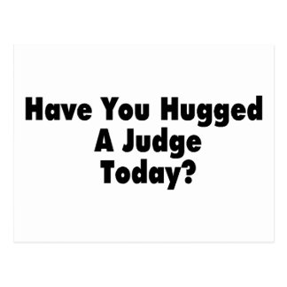 Have You Hugged A Judge Today Postcards