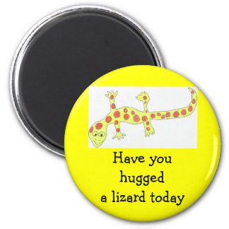 Have you hugged a lizard today magnet