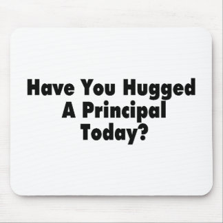 Have You Hugged A Principal Today Mouse Pad