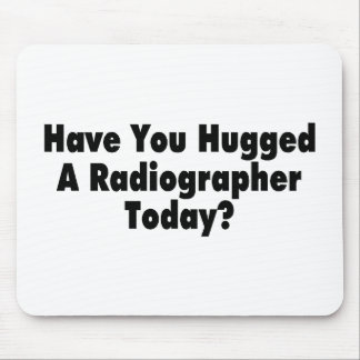 Have You Hugged A Radiographer Today Mouse Pad