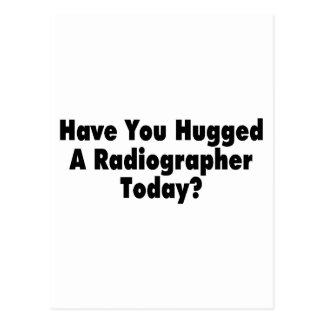 Have You Hugged A Radiographer Today Postcard