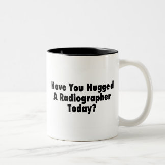 Have You Hugged A Radiographer Today Two-Tone Coffee Mug