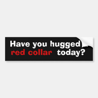 Have you hugged a red collar today? bumper sticker