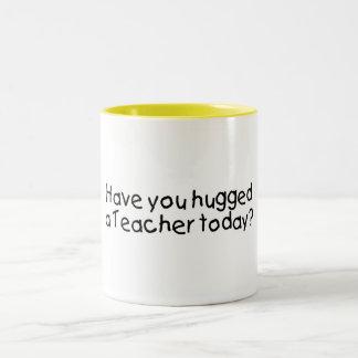 Have You Hugged A Teacher Today? Coffee Mugs