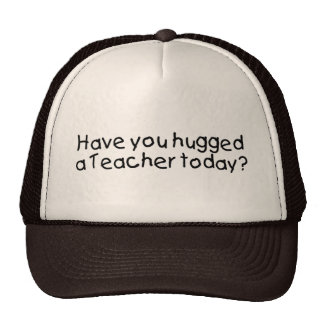 Have You Hugged A Teacher Today? Trucker Hats