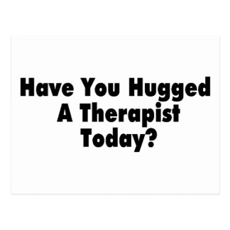 Have You Hugged A Therapist Today Postcard