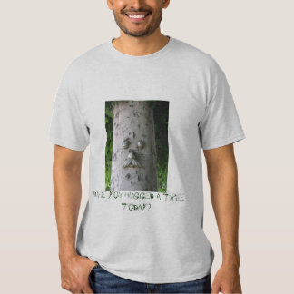 Have you hugged a tree today? tee shirts