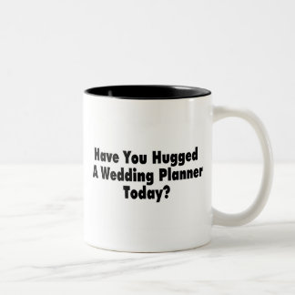 Have You Hugged A Wedding Planner Today Two-Tone Mug