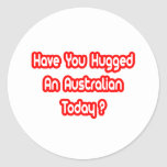 Have You Hugged An Australian Today? Round Sticker