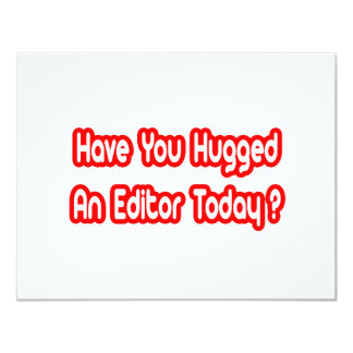 Have You Hugged An Editor Today? 11 Cm X 14 Cm Invitation Card