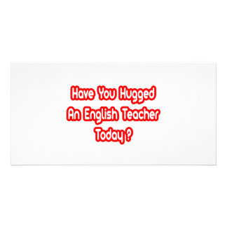 Have You Hugged An English Teacher Today? Photo Card Template