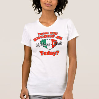 Have you hugged an Italian girl today? T-Shirt