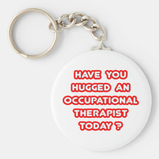 Have You Hugged An Occ Therapist Today? Basic Round Button Key Ring