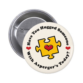 Have You Hugged Someone Asperger s Button